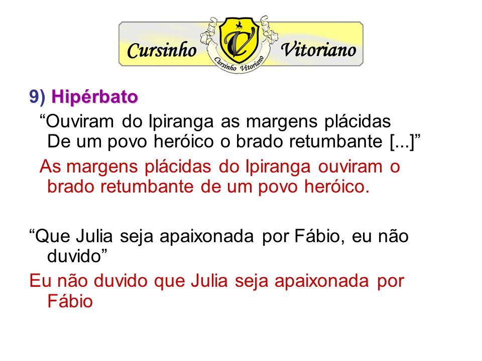 9) Hipérbato Ouviram do Ipiranga as margens plácidas De um povo heróico o brado retumbante [...]